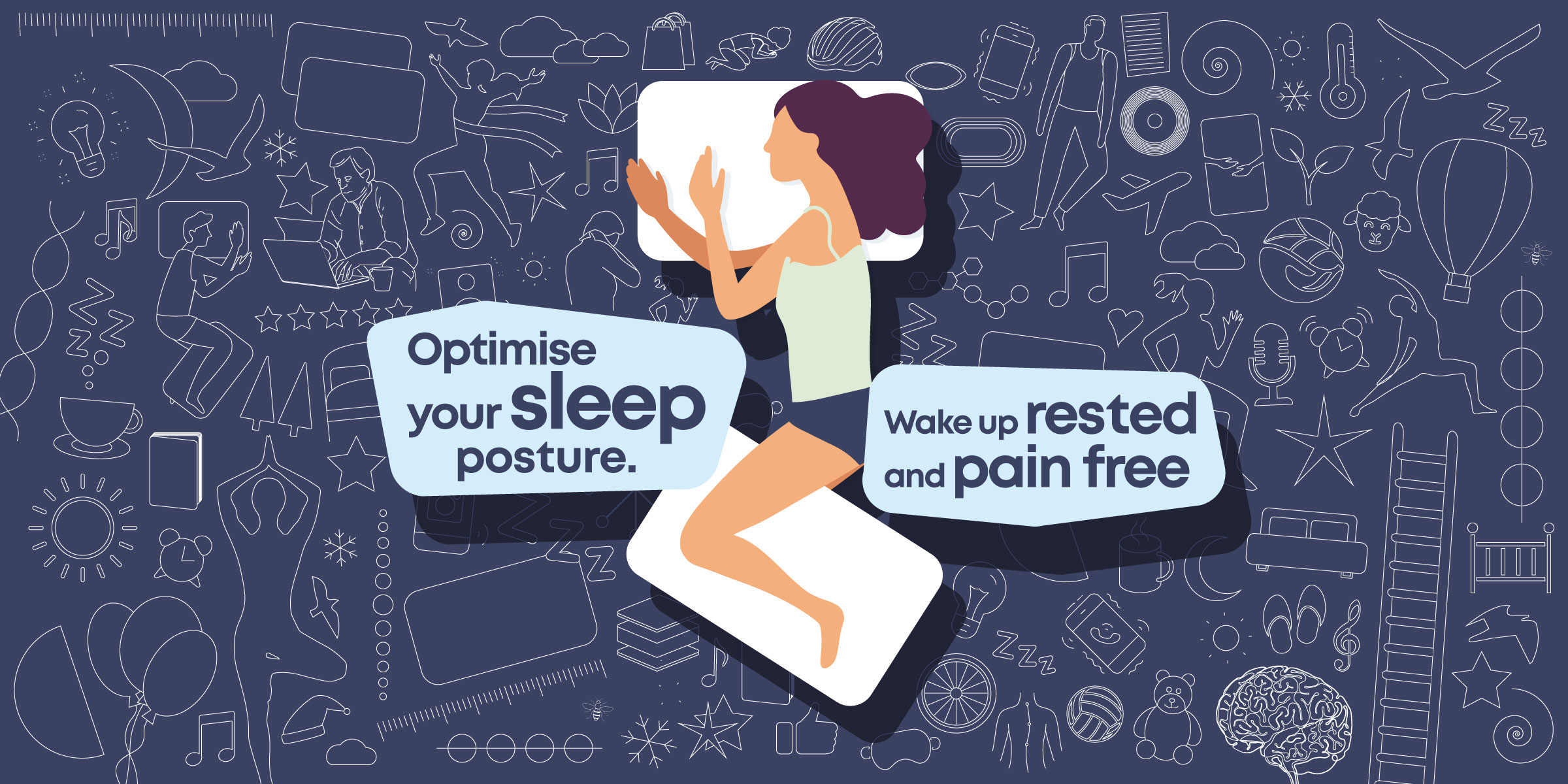 correct sleep posture shown with writing saying 'optimise your sleep posture, wake up rested and pain free'